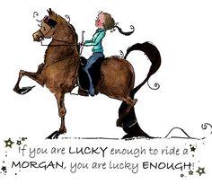 If you are lucky enough to ride a MORGAN... Horse Print