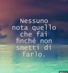Nessuno nota quello Italian Quotes, Lessons Learned In Life, Wise Quotes, Some Words, Meaningful Quotes, Vignettes, Good To Know, Sentences, Favorite Quotes