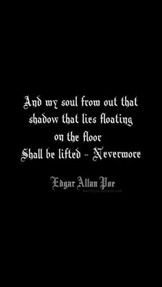 And My soul from out that shadow that lies floating on the floor Shall be lifted -Nevermore - Edgar Allan Poe, I'd definitely get this as a tat Edgar Allen Poe Quotes, Edgar Allan Poe, Edgar Allen Poe Tattoo, Dark Quotes, Halloween Quotes, Poem Quotes, Quotable Quotes, Tattoo Quotes, Wise Words