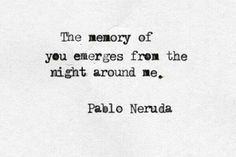 The memory of yoy emerges from the night around me...