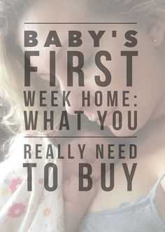 Baby's First Week Home: What You Really Need to Buy. I'm a simple girl and I don't like spending money on things that I don't really need, so you're only going to see my absolute must-haves on this list, the things that truly got me through those first few weeks at home with a new baby.