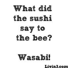 Hahahaha it's funny cause I work at Wasabi...