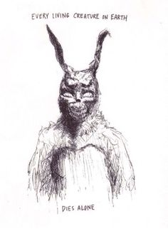 """Every living creature on earth dies alone."" Donnie Darko (movie quotes, movie drawings)"