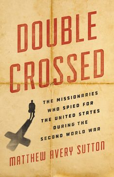 EPub Double Crossed: The Missionaries Who Spied for the United States During the Second World War Author Matthew Avery Sutton Free Pdf Books, Free Ebooks, Christian Missionary, The Kingdom Of God, What To Read, History Books, Book Photography, Free Reading, Ebook Pdf