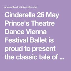 Cinderella 26 May  Prince's Theatre Dance    Vienna Festival Ballet is proud to present the classic tale of Cinderella, one of the best-known rags-to-riches fairy tales of all time. A mistreated young girl, a glass slipper, two comical ugly step-sisters and a handsome prince combine to make the perfect piece of story-telling.  Vienna Festival Ballet's production of Cinderella is based on the traditional story, the ballet will surely touch and reach out to everyone's heart, with its…