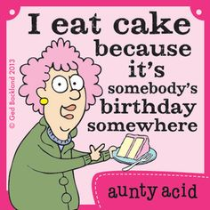 Aunty Acid on Gocomics.com (Can't argue with that logic, now can we?)
