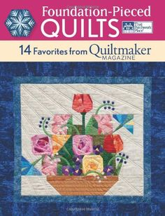 Foundation Pieced Quilts 14 Favorites From Quiltmaker Magazine That Patchwork Place 9781604681352