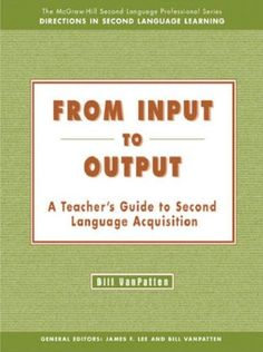 From Input to Output:  A Teacher's Guide to Second Language Acquisition by Bill VanPatten http://www.amazon.com/dp/0072825618/ref=cm_sw_r_pi_dp_TF0Iwb1M6MJHG