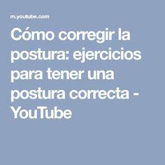 Cómo corregir la postura: ejercicios para tener una postura correcta - YouTube