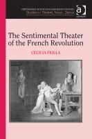 The sentimental theater of the French Revolution / Cecilia Feilla.