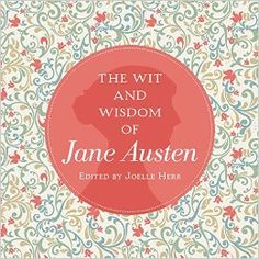 The Wit and Wisdom of Jane Austen. By Jane Austen (Author), Joelle Herr (Editor). Cider Mill Press, February 21, 2017. 240 p. EA.