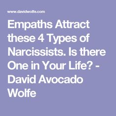 Empaths Attract these 4 Types of Narcissists. Is there One in Your Life? - David Avocado Wolfe