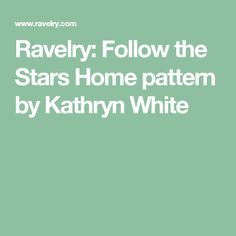 Ravelry: Follow the Stars Home pattern by Kathryn White