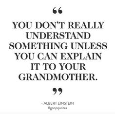 """""""You don't really understand something unless you can explain it to your grandmother."""" - Albert Einstein #goopquotes"""
