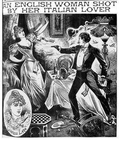 """""""Englishwoman Shot By Her Italian Lover"""" (Illustrated Police News, 1896). She was a fake countess, 'lady journalist', and 'remarkable beauty'."""