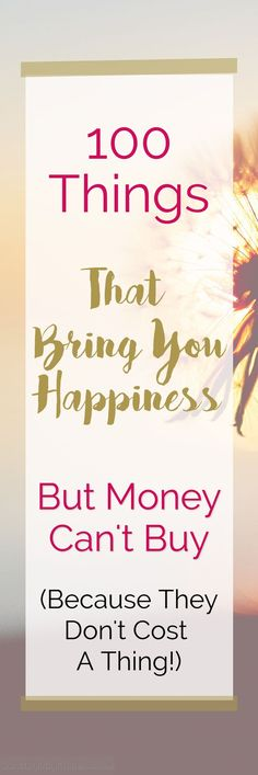 101 Things That Bring You Happiness But Money Can't Buy (Because They Don't Cost A Thing!) - Best Things In Life Are Free - Best Parenting Advice - Best Life Advice - Live An Happier Life - How To Be More Productive