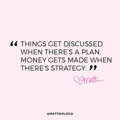 """Things get discussed when there's a plan. Money gets made when there's strategy."" #mattieisms"