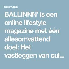 BALLINNN' is een online lifestyle magazine met één allesomvattend doel: Het vastleggen van cultuur. Capturing Culture.