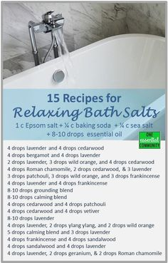 DIY 15 recipes for relaxing bath salts made with essential oils-- After a long day (or loooooonnnnnnng week), there's nothing better than a nice hot bath with essential oils.