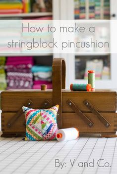 V and Co: How to make a little string block pincushion