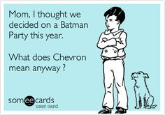 Funny Birthday Ecard: Mom, I thought we decided on a Batman Party this year. What does Chevron mean anyway ?