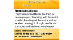 I highly recommend Hauser Dry Chem for cleaning carpets. Very happy with the service...