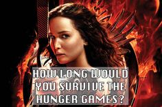 How Long Would You Survive The Hunger Games. Apparently I would survive to the very end but I'd have some competition at the end so my victory wouldn't be guaranteed lol