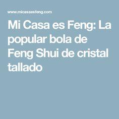 Mi Casa es Feng: La popular bola de Feng Shui de cristal tallado