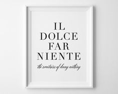 Gift for Friend, Il Dolce Far Niente Typography Print, The Sweetness of Doing Nothing Poster, Black and White Italian Eat Pray Love Quotes