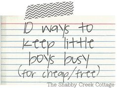 10 ways to keep little boys busy. Great ideas. I'm surprised I haven't seen a few of these before and they look fun!