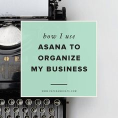 How I use Asana to organize my business. Organization, planning, scheduling, and protect management for your online business.