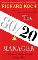 Richard Koch shows managers how to apply the 80/20 Principle to achieve exceptional results at work--without stress or long hours. In his bestselling book The 80/20 Principle, Richard Koch showed readers how to put the 80/20 Principle--the idea that 80 percent of results come from just 20 percent of effort--into practice in their personal lives. Now in THE 80/20 MANAGER, he demonstrates how to apply the principle to management.