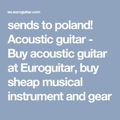 sends to poland!  Acoustic guitar - Buy acoustic guitar at Euroguitar, buy sheap musical instrument and gear