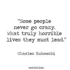 Nice Charles Bukowski's Top 10 Tips for Living a Kick-Ass Life - Wordables Best Quotes Life Poem Quotes, Great Quotes, Words Quotes, Quotes To Live By, Inspirational Quotes, Sayings, Change Quotes, Crazy Life Quotes, Quotes About Crazy People