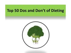 Top 50 dos and don't of dieting by Adam Jetking via slideshare DO stick to a calorie-controlled diet.There are hundreds of weight loss fads and programs out there, but in truth, it really comes down to simple maths – in order to lose weight.  Read more For #Diet #Dietary #Dietarysupplements #Vitamins #Vitaminssupplements #weightloss   http://www.naturallysource.com