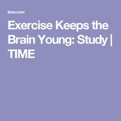 Exercise Keeps the Brain Young: Study | TIME