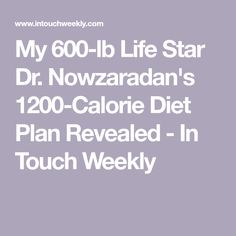 Diet Plan To Lose Weight My Life Star Dr. Nowzaradan's Diet Plan Revealed - In Touch Weekly - Dr. Nowzaradan gives his 'My Life' patients a very strict list of foods to avoid on his diet plan — see it here! High Protein Diet Plan, Protein Diets, No Carb Diets, 1200 Calorie Diet Plan, Keto Meal Plan, Diet Meal Plans, Dr Nowzaradan, Blood Type Diet, 1200 Calories