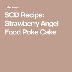 SCD Recipe: Strawberry Angel Food Poke Cake Strawberry Champagne, Strawberry Jello, Strawberry Recipes, Almond Flour Cakes, Scd Recipes, Drink Recipes, Angel Food Cake, Types Of Food, New Years Eve