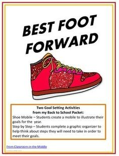 Best Foot Forward contains these two goal-setting activities for the first days of school: Shoe Mobile – Students create a mobile to illustrate their goals for the year. Step by Step - Students complete a graphic organizer to help think about steps they will need to take in order to meet their goals.  FREE