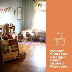 Waldorf, Montessori and Reggio Emilia Inspired Playrooms