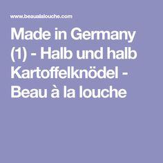 Made in Germany (1) - Halb und halb Kartoffelknödel - Beau à la louche