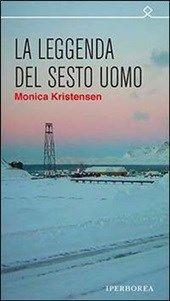 La leggenda del sesto uomo di Monika Kristensen - http://www.wuz.it/recensione-libro/8118/leggenda-sesto-uomo-monica-kristensen.html