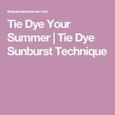 Tie Dye Your Summer   Tie Dye Sunburst Technique