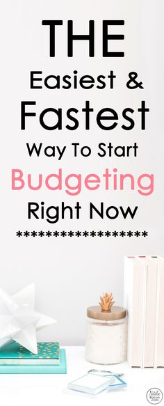Learn the easiest and fastest ways for you to start budgeting right now (how to budget your money and how to save money)
