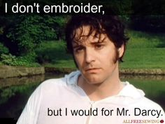 """I don't embroider, but I would for Mr. Darcy."" Some of our editors agree with this; how about you?"