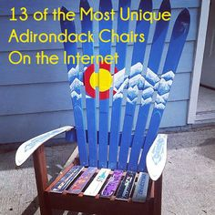 Click to see some of the most unique Adirondack chairs that are being created.