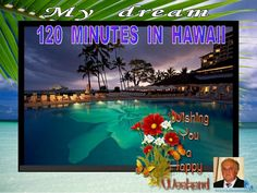 MY  DREAM  IN  HAWAII  120  minutes play .  time by Gyula Dio  via slideshare