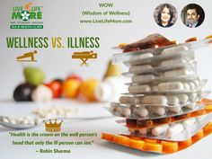 WOW (Wisdom of Wellness) www.LiveLifeMore.com  Health is the crown on the well person's head that only the ill person can see. - Robin Sharma