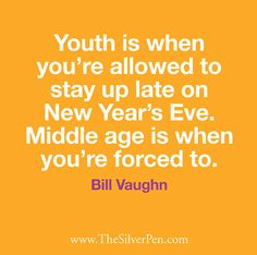 """Youth is when you're allowed to stay up late on New Year's Eve. Middle age is when you're forced to."" #BillVaughn #Quotes"