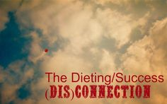 The Dieting/Success (Dis)connection